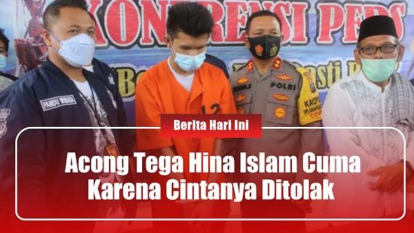 Acong Tega Hina Islam Hanya Karena Cintanya Ditolak