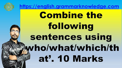 I have covered Combine the following sentences using 'who/what/which/that'. 10 Marks