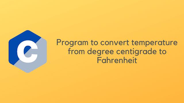 C Program to convert temperature from degree centigrade to Fahrenheit