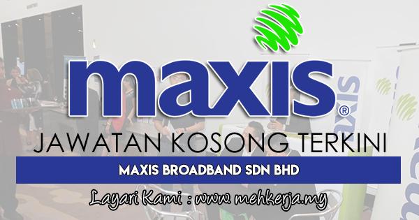 Jawatan Kosong Terkini 2018 di Maxis Broadband Sdn Bhd