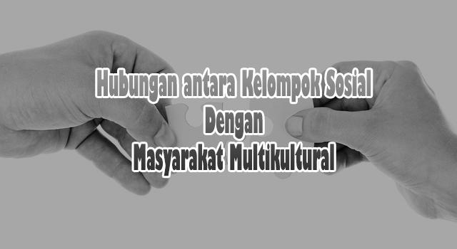 Hubungan antara Kelompok Sosial Dengan Masyarakat Multikultural