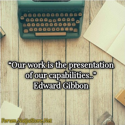 Edward Gibbon: Our WORK is the PRESENTATION of Our CAPABILITIES - Quotes
