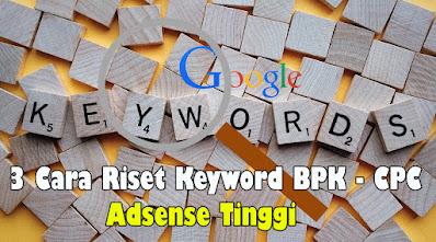3-Cara-Riset-Keyword-BPK-CPC-Adsense-Tinggi