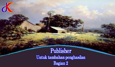 Publisher - Untuk tambahan penghasilan | Bagian 2