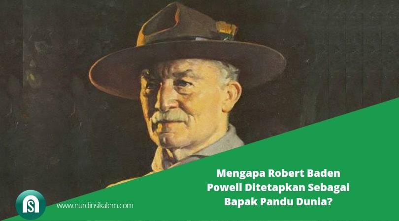 Mengapa Robert Baden Powell Ditetapkan Sebagai Bapak Pandu Dunia