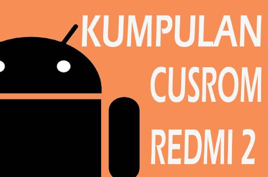 KUMPULAN CUSTOM ROM REDMI 2