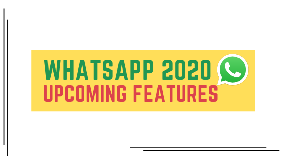NEW UPCOMING WHATSAPP FEATURES - 2020!
