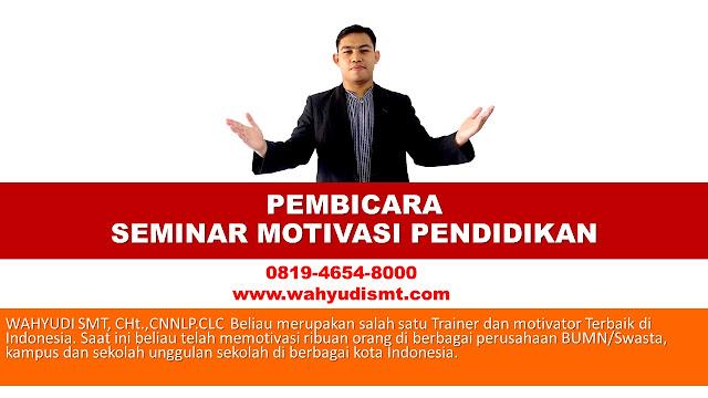 PEMBICARA SEMINAR MOTIVASI PENDIDIKAN, SEMINAR MOTIVASI PENDIDIKAN, MOTIVATOR PENDIDIKAN INDONESIA, PEMBICARA SEMINAR PENDIDIKAN , PEMBICARA SEMINAR MOTIVASI PENDIDIKAN, seminar motivasi belajar, seminar motivasi belajar ppt, tema seminar motivasi pendidikan, proposal seminar motivasi pendidikan, contoh proposal seminar motivasi pendidikan, seminar motivasi, teks mc seminar motivasi, contoh tor seminar motivasi