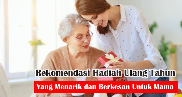 Rekomendasi Hadiah Ulang Tahun Yang Menarik dan Berkesan Untuk Mama