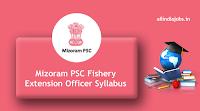 Mizoram PSC Fishery Extension Officer Syllabus