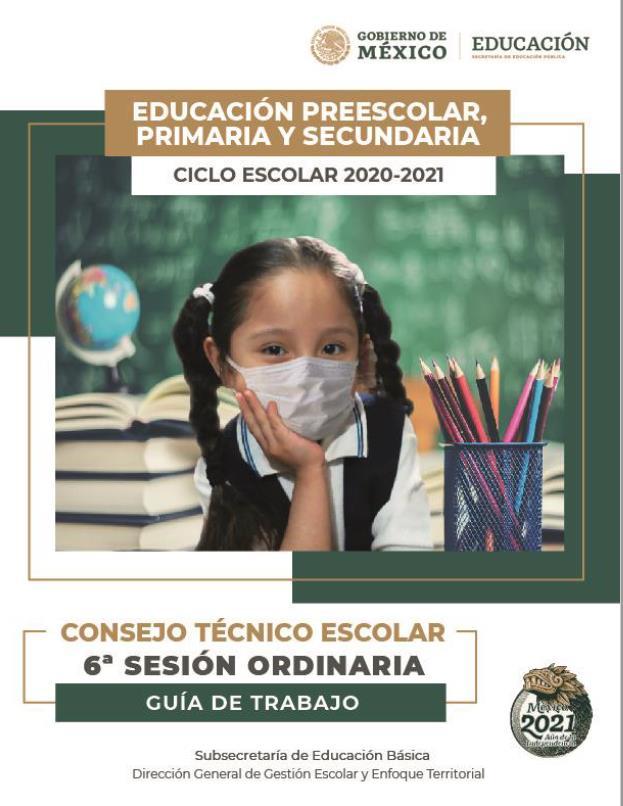 Consejo Técnico Escolar. Sexta Sesión Ordinaria. Ciclo Escolar 2020-2021. Educación Preescolar, Primaria y Secundaria.