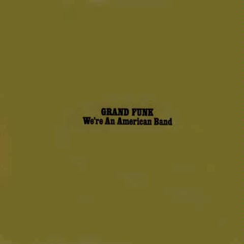 GRAND FUNK RAILROAD - WE'RE AN AMERICAN BAND (1973)