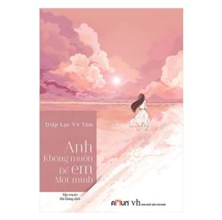 Anh Không Muốn Để Em Một Mình (Tái Bản) ebook PDF EPUB AWZ3 PRC MOBI