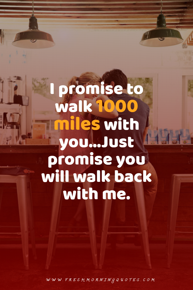 i promise to walk 1000 miles with you