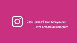 Cara Mencari Dan Menyimpan Filter Terbaru di Instagram
