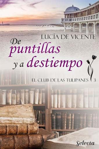 De puntillas y a destiempo | El club de las tulipanes #3 | Lucía de Vicente | Selecta