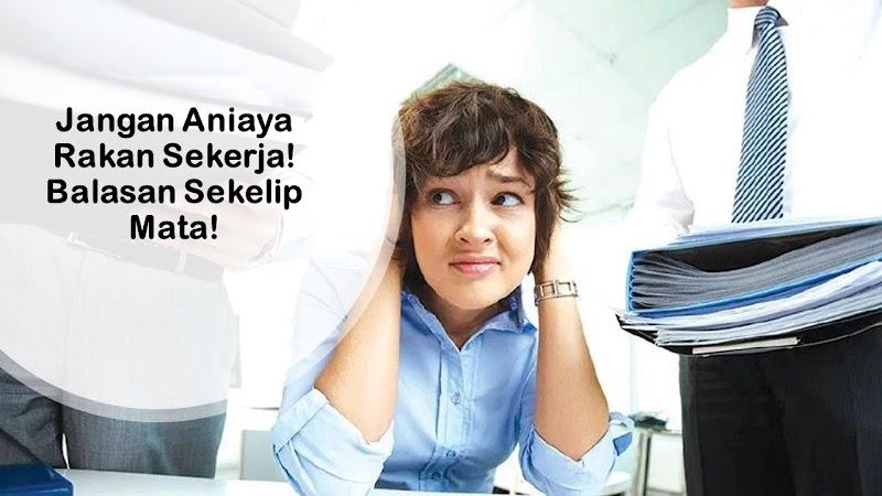 Jangan Aniaya Rakan Sekerja! Balasannya Sekelip Mata!