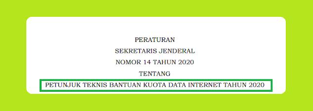 Tentang Juknis Bantuan Kuota Data Internet Tahun  PERSESJEN KEMENDIKBUD NOMOR 14 TAHUN 2020 TENTANG JUKNIS BANTUAN KUOTA DATA INTERNET TAHUN 2020