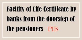 Facility of Life Certificate by banks from the doorstep of the pensioners - PIB