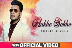 Aukhe Sokhe Lyrics - Sudhir Bhalla