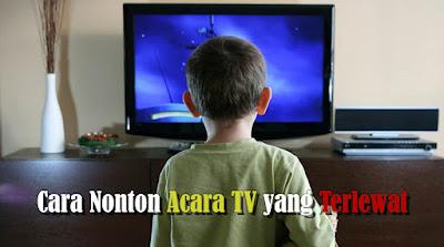 Cara Terbaru Menonton Acara TV yang Sudah Terlewat 2020