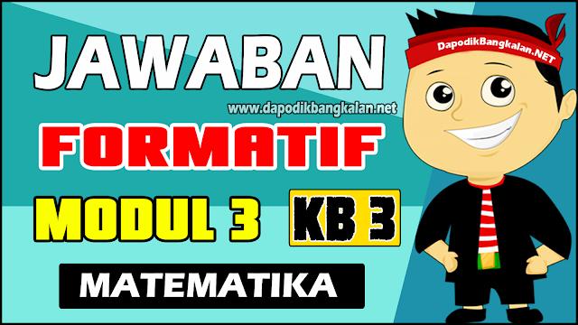 Jawaban Test Formatif Modul 3 KB 3 Matematika