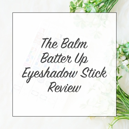THE BALM BATTER UP EYESHADOW STICK REVIEW