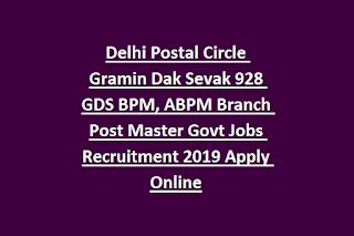 Delhi Postal Circle Gramin Dak Sevak 928 GDS BPM, ABPM Branch Post Master Govt Jobs Recruitment 2019 Apply Online