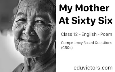 Class 12 - English - Poem - My Mother At Sixty Six - Competency Based Questions (CBQs) (#class12English)(#Class12EnglishPoems)(#eduvictors)
