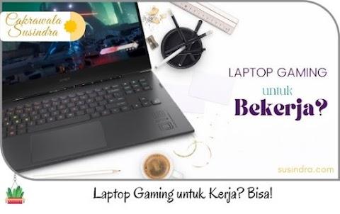 Laptop Gaming untuk Kerja? Bisa!