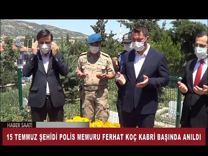 15 Temmuz şehitlerinden polis memuru Ferhat Koç'un kabri ziyaret edildi.