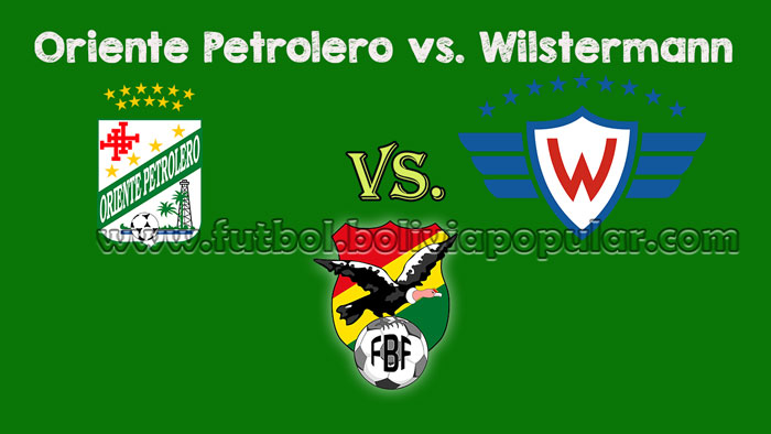 Ver Oriente Petrolero vs. Wilstermann - En Vivo - Online - Torneo Clausura 2018