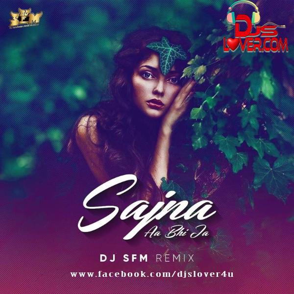 Sajna Aa Bhi Ja Remix DJ SFM