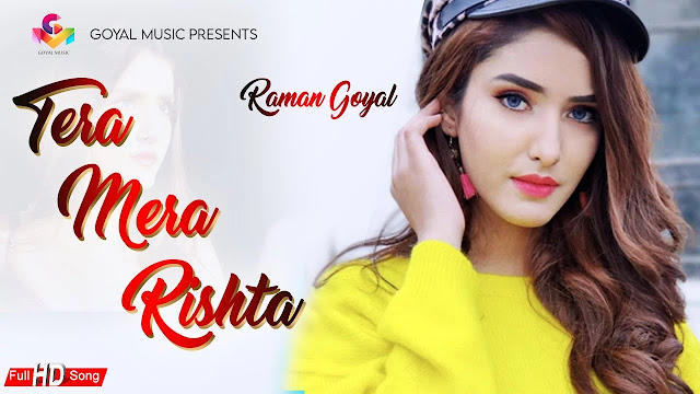 Tera Mera Rishta Song Lyrics – Raman Goyal ft Akaisha, Twinkle Arora