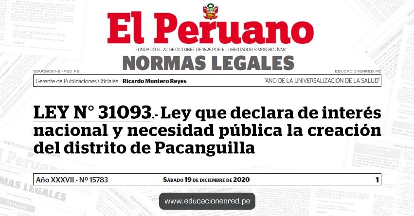 LEY N° 31093.- Ley que declara de interés nacional y necesidad pública la creación del distrito de Pacanguilla