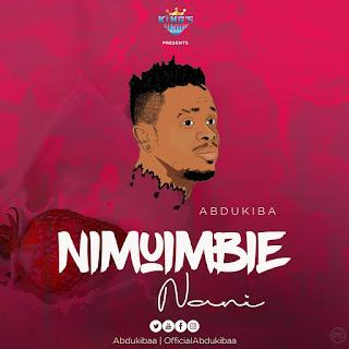 (New Audio) | Abdukiba - Nimuimbie nani | Mp3 Download (New Song)