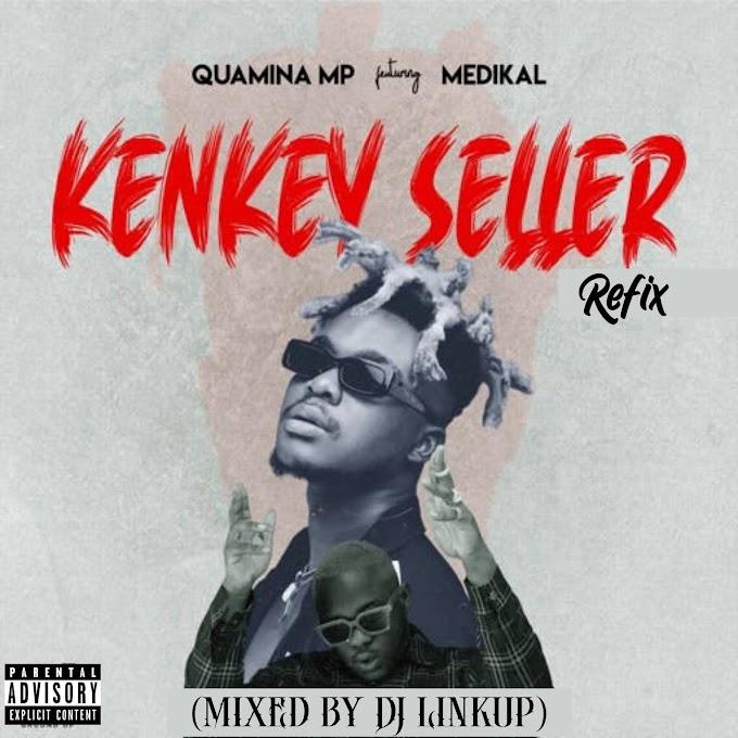 Quamina Mp ft Medikal - Kenkey Seller Refix (Mixed By Dj Linkup)