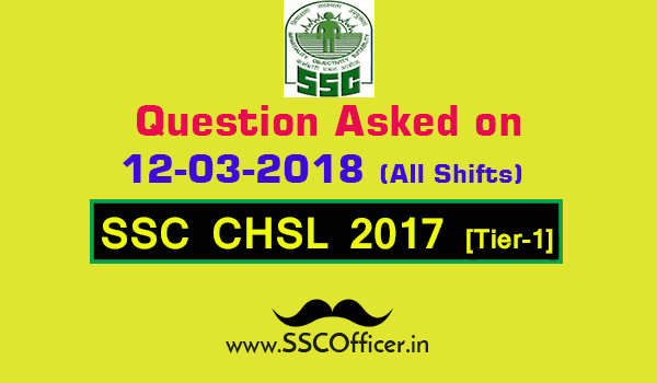 Questions Asked on 12th March in SSC CHSL 2017 Tier-I All Shifts [PDF]- SSC Officer
