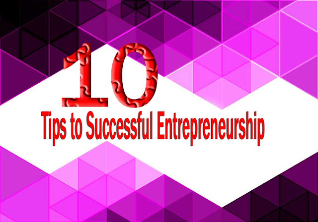 10 Tips to Successful Entrepreneurship