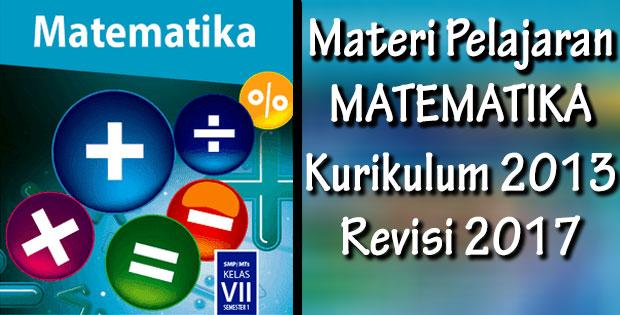 pada kesempatan kali ini kami akan berbagi materi pelajaran untuk kelas  Materi Matematika Kelas 7 Kurikulum 2013 Revisi 2017