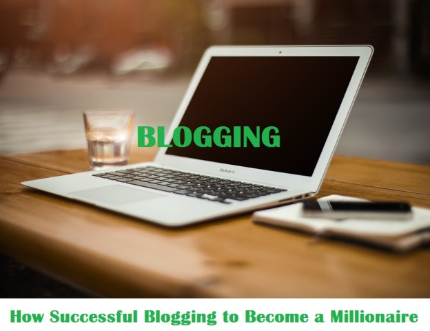 How Successful Blogging to Become a Millionaire