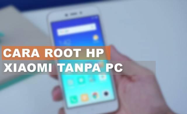 Cara Root Hp Xiaomi Tanpa PC Terbaru