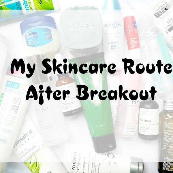 My Skincare Route After Breakout