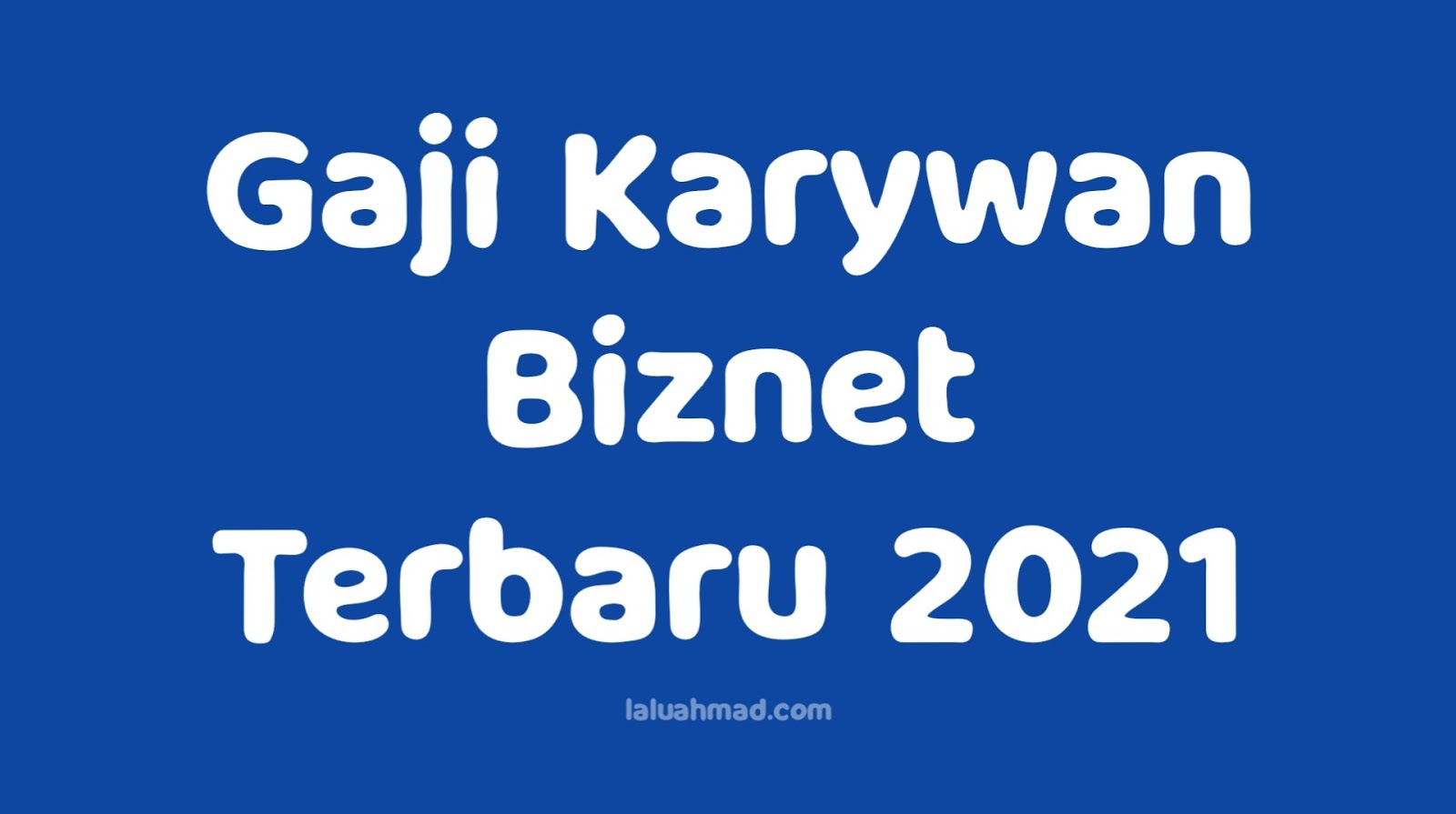 Gaji Karywan Biznet Terbaru 2021