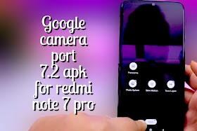 Google camera port 7.2 apk download for Redmi note 7 pro