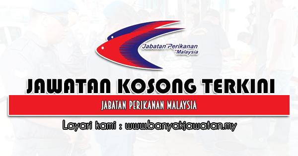Jawatan Kosong Kerajaan 2021 di Jabatan Perikanan Malaysia