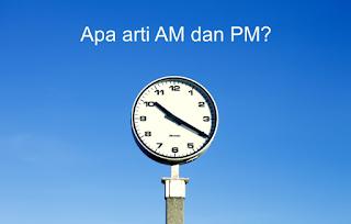 AM PM Apa Artinya? Pembagian Waktu AM PM dan Kepanjangannya