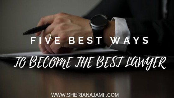 FIVE (5) BEST WAYS  TO BECOME THE BEST LAWYER