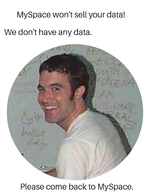 MySpace won't sell your data! We don't have any data.  Please come back.