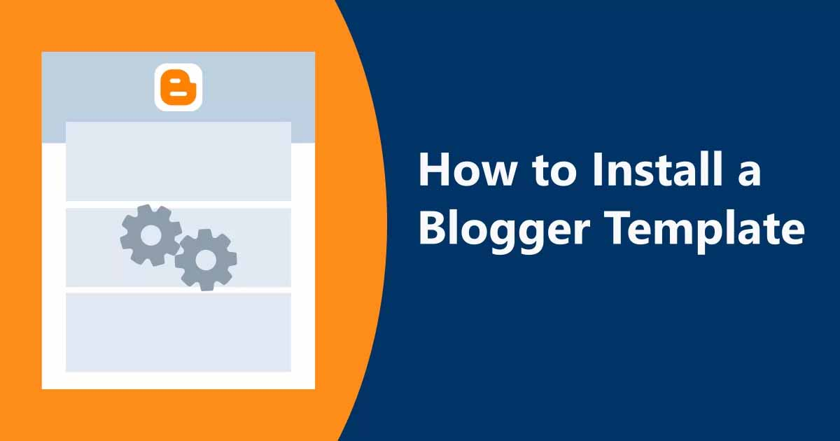 The Best Way To Upload A Blogger Theme To Avoid Getting Cluttered